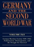 Germany and the Second World War Volume IX I: German Wartime Society 1939-1945: Politicization, Disintegration, and the Struggle for Survival (Germany and the Second World War)