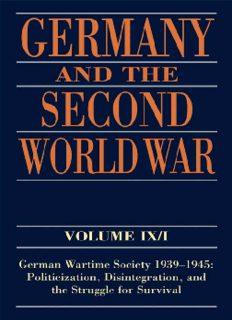 Germany and the Second World War Volume IX I: German Wartime Society 1939-1945: Politicization, Disintegration, and the Struggle for Survival (Germany and the Second World War)