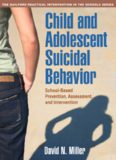 Child and Adolescent Suicidal Behavior: School-Based Prevention, Assessment, and Intervention (The Guilford Practical Intervention in Schools Series)