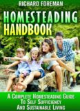 Homesteading Handbook: A Complete Homesteading Guide to Self Sufficiency and Sustainable Living: Homesteading for Beginners, Homesteading Guide, How to Homestead, Homesteading Skills