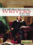 The 100 Most Influential Writers of All Time (The Britannica Guide to the World's Most Influential