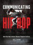 Communicating Hip-Hop: How Hip-Hop Culture Shapes Popular Culture