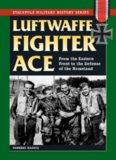 Luftwaffe Fighter Ace: From the Eastern Front to the Defense of the Homeland (Stackpole Military
