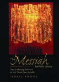 The Messiah before Jesus: The Suffering Servant of the Dead Sea Scrolls