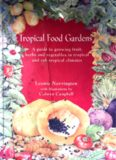 Tropical Food Gardens: A Guide to Growing Fruit, Herbs and Vegetables in Tropical and Sub-Tropical