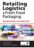 Retailing Logistics & Fresh Food Packaging; Managing Change in the Supply Chain - Kogan Page-Chartered Institute of Logistics and Transports
