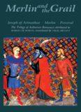 Merlin and the Grail: Joseph of Arimathea, Merlin, Perceval: The Trilogy of Arthurian Prose Romances attributed to Robert de Boron