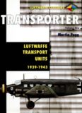 Transporter Volume One: Luftwaffe Transport Units 1937-1943 (Luftwaffe Colours)
