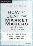 How to Beat the Market Makers at Their Own Game: Uncovering the Mysteries of Day Trading