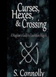 Curses, Hexes & Crossing: A Magician's Guide to Execration Magick
