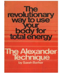 The Alexander Technique:  The Revolutionary Way to Use Your Body for Total Energy