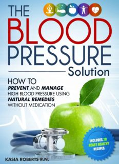 The Blood Pressure Solution. How to Prevent and Manage High Blood Pressure Using Natural Remedies Without Medication