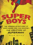 Super boys : the amazing adventures of Jerry Siegel and Joe Shuster : the creators of Superman