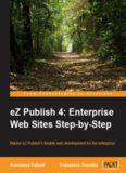 EZ Publish 4 : enterprise Web sites step-by-step : master eZ Publish's flexible Web development