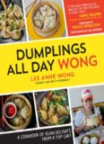 Dumplings All Day Wong  A Cookbook of Asian Delights From a Top Chef