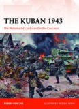 The Kuban 1943 : The Wehrmacht's Last Stand in the Caucasus
