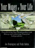 Your Money or Your Life: Transforming Your Relationship With Money and Achieving Financial
