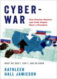 Cyberwar. How Russian hackers and trolls helped elect a president - what we don't, can't, and do know.