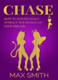 Chase: How to Effortlessly Attract The Woman of Your Dreams( Become a Social God)