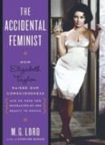 The Accidental Feminist: How Elizabeth Taylor Raised Our Consciousness and We Were Too Distracted