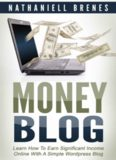 Money Blog: Learn How To Earn Significant Income Online With a Simple WordPress Blog