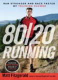 80/20 running : run stronger and race faster by training slower
