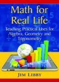 Math for Real Life: Teaching Practical Uses for Algebra, Geometry and Trigonometry