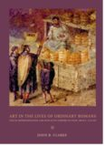 Art in the Lives of Ordinary Romans: Visual Representation and Non-Elite Viewers in Italy, 100 B.C.-A.D. 315 (Joan Palevsky Book in Classical Literature)