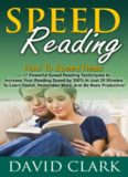 Speed Reading: How To Speed Read – 17 Powerful Speed Reading Techniques to Increase Your Reading Speed by 300% in Just 20 Minutes To Learn Faster, Remember More, And Be More Productive!
