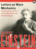 Letters on Wave Mechanics: Correspondence with H. A. Lorentz, Max Planck, and Erwin Schrodinger