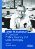 James M. Buchanan: A Theorist of Political Economy and Social Philosophy