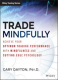 "Trade Mindfully: Achieve Your Optimum Trading Performance with Mindfulness and ""Cutting Edge"" Psychology"