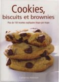 Cookies, biscuits et brownies: plus de 150 recettes expliquees etape par etape