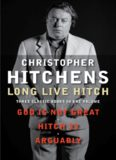 Long Live Hitch (God Is Not Great; Hitch 22; Arguably)