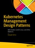 Kubernetes Management Design Patterns: With Docker, CoreOS Linux, and Other Platforms