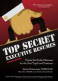 Top Secret Executive Resumes: Create the Perfect Resume for the Best Top-Level Positions