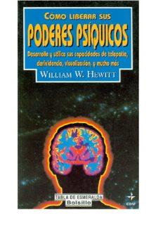 Page 1 Page 2 WILLIAM W. HEWITT Cómo liberar sus poderes psíquicos Desarrolle y utilice sus ...