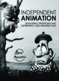 Independent animation : developing, producing and distributing your animated films