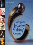 The Complete Jewelry Making Course: Principles, Practice and Techniques: A Beginner's Course