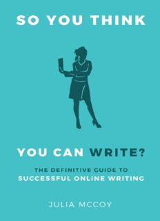 So You Think You Can Write?: The Definitive Guide to Successful Online Writing
