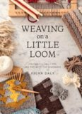 Weaving on a Little Loom: Techniques, Patterns, and Projects for Beginners
