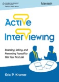 Active Interviewing Branding, Selling, and Presenting Yourself to Win Your Next Job