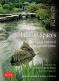 Infinite Spaces: The Art and Wisdom of the Japanese Garden (Based on the Sakuteiki by Tachibana No Toshitsuna)