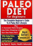 Paleo Diet For Beginners - The Complete Paleo Diet Guide Including 21 Delicious Paleo Recipes!