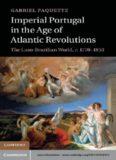 Imperial Portugal in the Age of Atlantic Revolutions: The Luso-Brazilian World, c.1770-1850