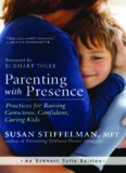 Parenting with presence : practices for raising conscious, confident, caring kids