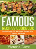 Cookbooks Best Sellers 2014: Famous Recipes Cookbook; Rediscover 70 All-Time Super Star Classic Recipes (recipes, cookbook, cooking light, cookbooks of ... recipes, recipes, cookbook, cooking light)