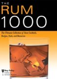 The Rum 1000: The Ultimate Collection of Rum Cocktails, Recipes, Facts, and Resources (Bartender