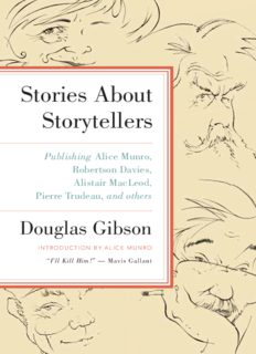 Stories about storytellers : publishing W.O. Mitchell, Mavis Gallant, Robertson Davies, Alice Munro, Pierre Trudeau, Hugh MacLennan, Barry Broadfoot, Jack Hodgins, Peter C. Newman, Brian Mulroney, Terry Fallis, Morley Callaghan, Alistair MacLeod, and many
