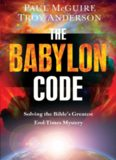 The Babylon code : solving the Bible's greatest end times mystery